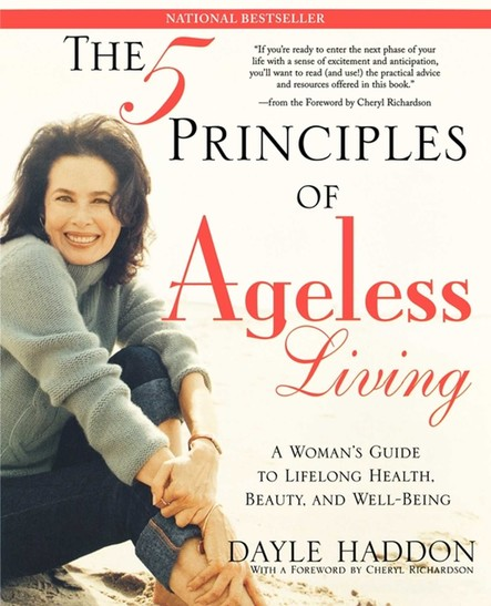 The Five Principles of Ageless Living : A Woman's Guide to Lifelong Health, Beauty, and We