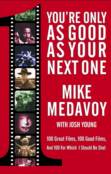 You're Only as Good as Your Next One : 100 Great Films, 100 Good Films, and 100 for Which I Should Be Shot