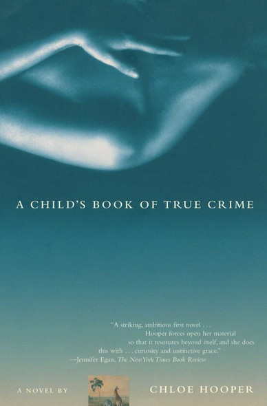 A Child's Book of True Crime : A Novel