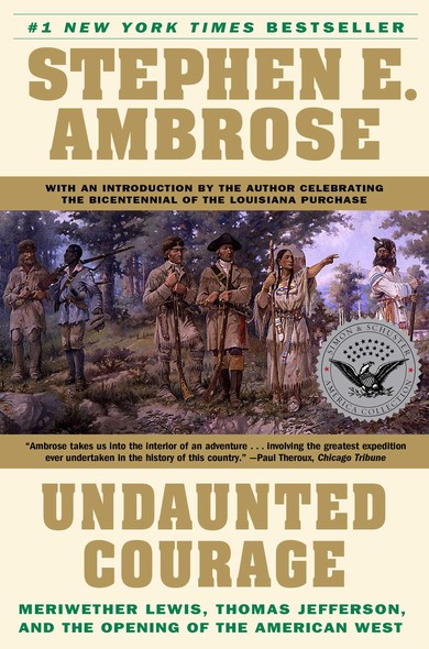 Undaunted Courage : Meriwether Lewis Thomas Jefferson and the Opening