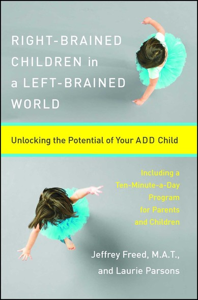 Right-Brained Children in a Left-Brained World : Unlocking the Potential of Your ADD Child