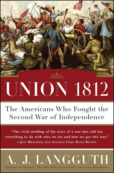 Union 1812 : The Americans Who Fought the Second War of Independence
