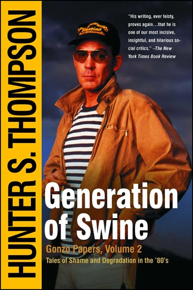 Generation of Swine : The Brutal Odyssey of an Outlaw Journalist