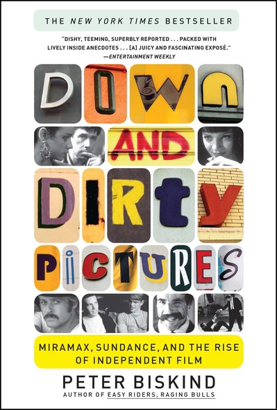 Down and Dirty Pictures : Miramax, Sundance, and the Rise of Independent Fil