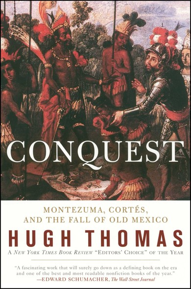 Conquest : Cortes, Montezuma, and the Fall of Old Mexico