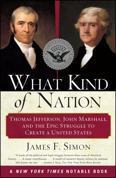 What Kind of Nation : Thomas Jefferson, John Marshall, and the Epic Stru