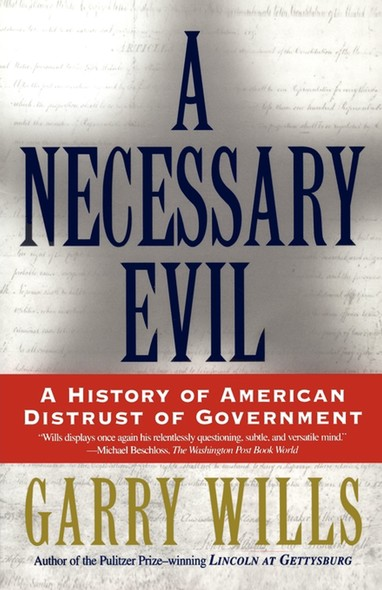 A Necessary Evil : A History of American Distrust of Government