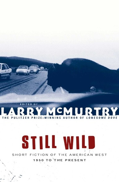 Still Wild : Short Fiction of the American West 1950 to the Pre