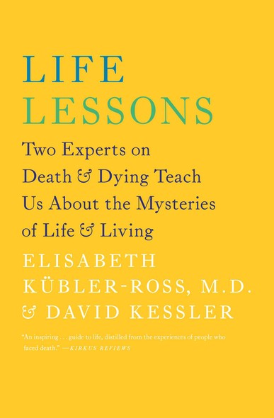 Life Lessons : Two Experts on Death and Dying Teach Us About the