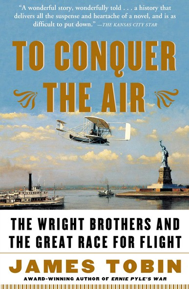 To Conquer the Air : The Wright Brothers and the Great Race for Flight