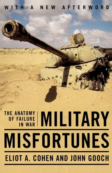 Military Misfortunes : The Anatomy of Failure in War