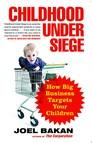 Childhood Under Siege : How Big Business Targets Children