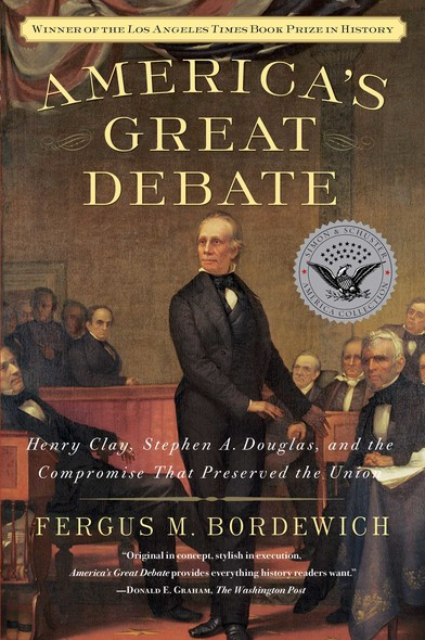 America's Great Debate : Henry Clay, Stephen A. Douglas, and the Compromise That Preserved the Union