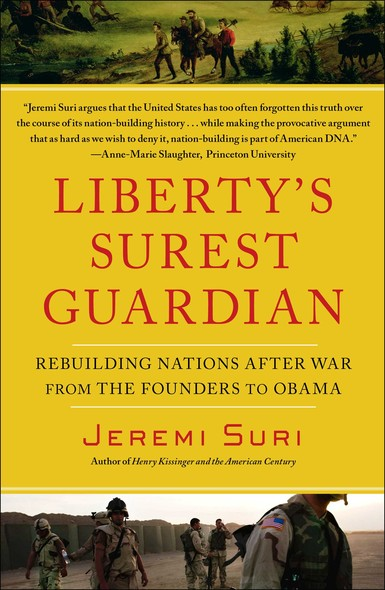 Liberty's Surest Guardian : American Nation-Building from the Founders to Obama