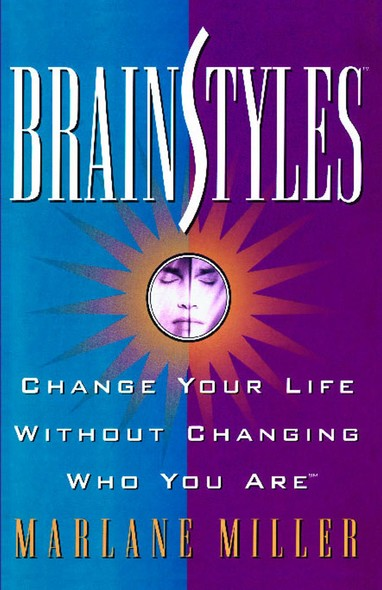 Brainstyles : Change Your Life Without Changing Who You Are