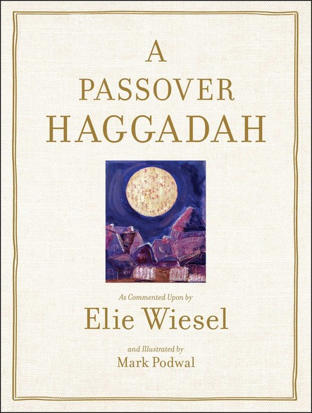 Passover Haggadah : As Commented Upon By Elie Wiesel and Illustrated b