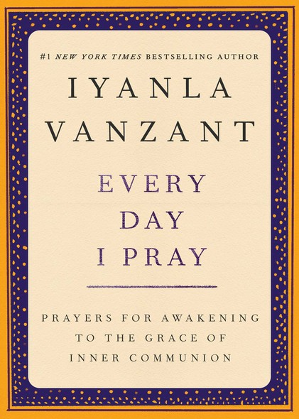 Every Day I Pray : Prayers for Awakening to the Grace of Inner Communion