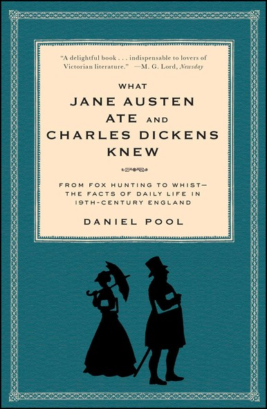 What Jane Austen Ate and Charles Dickens Knew : From Fox Hunting to Whist-the Facts of Daily Life in Nineteenth-Century England