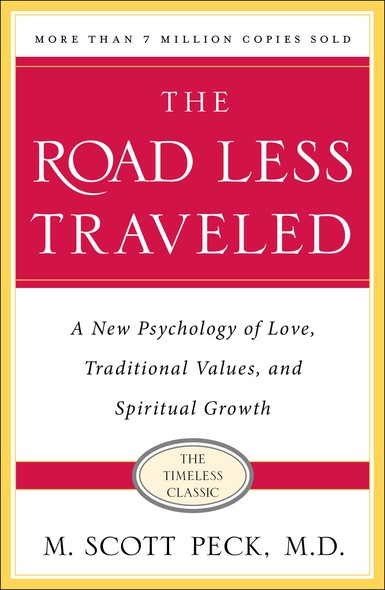 The Road Less Traveled : A New Psychology of Love, Traditional Values and Spiritual Growth