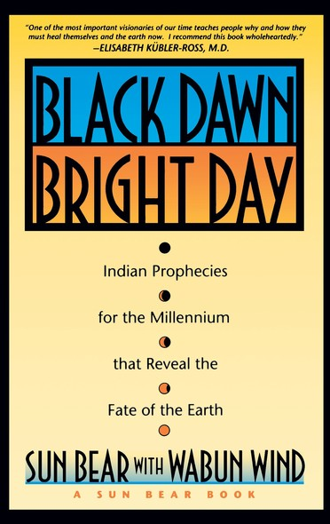 Black Dawn, Bright Day : Indian Prophecies for the Millennium that Reveal the Fate of the Earth