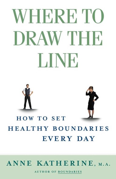 Where to Draw the Line : How to Set Healthy Boundaries Every Day