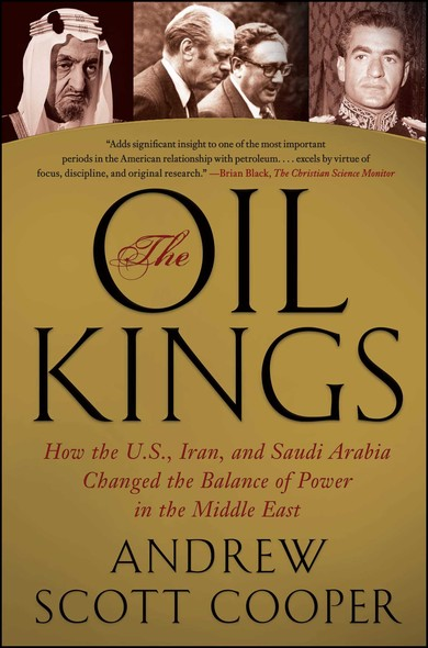 The Oil Kings : How the U.S., Iran, and Saudi Arabia Changed the Balance of Power in the Middle East