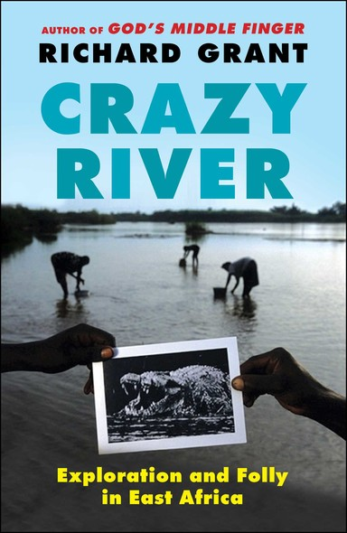 Crazy River : Exploration and Folly in East Africa