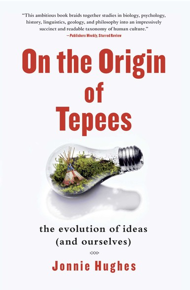 On the Origin of Tepees : The Evolution of Ideas (and Ourselves)