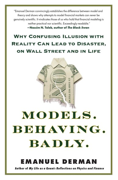 Models.Behaving.Badly. : Why Confusing Illusion with Reality Can Lead to Disaster, on Wall Street and in Life