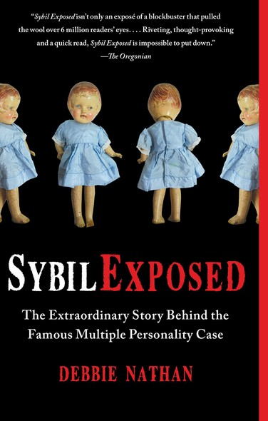 Sybil Exposed : The Extraordinary Story Behind the Famous Multiple Personality Case