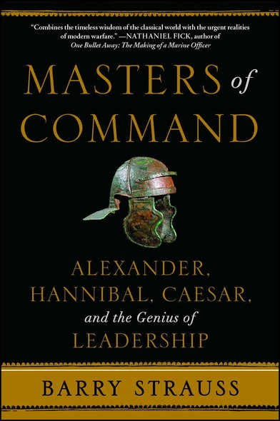 Masters of Command : Alexander, Hannibal, Caesar, and the Genius of Leadership
