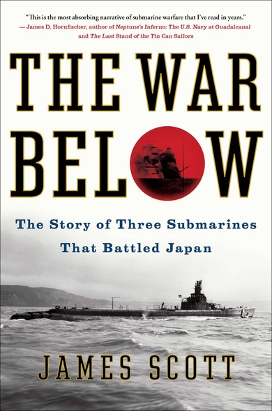 The War Below : The Story of Three Submarines That Battled Japan