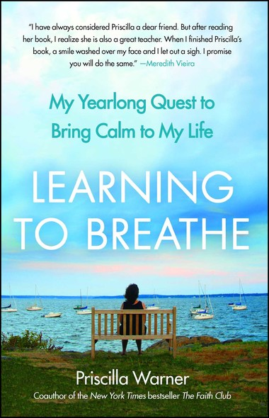 Learning to Breathe : My Yearlong Quest to Bring Calm to My Life