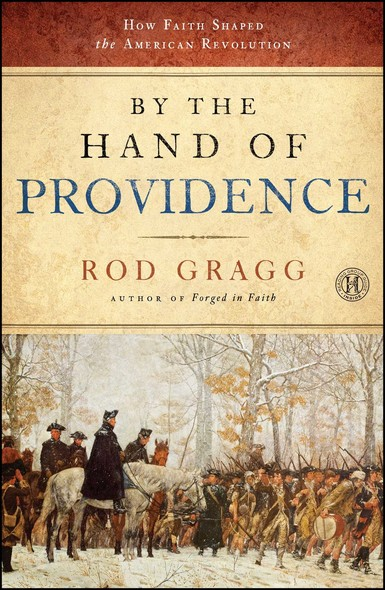 By the Hand of Providence : How Faith Shaped the American Revolution