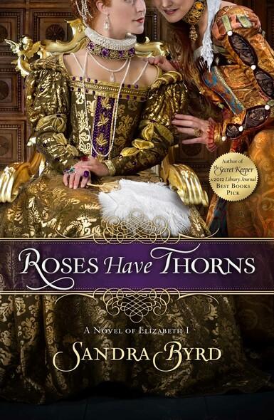 Roses Have Thorns : A Novel of Elizabeth I