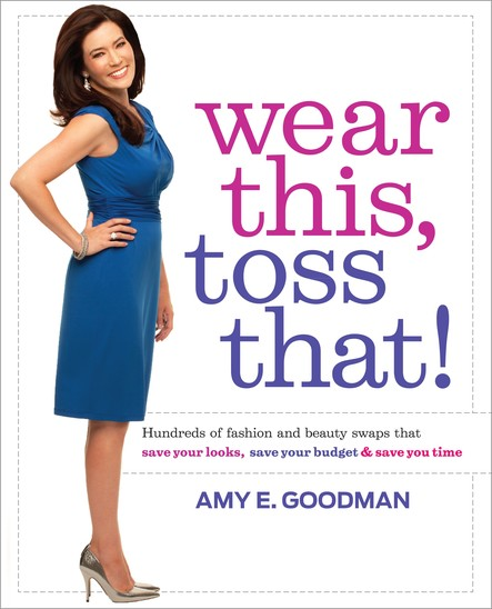 Wear This, Toss That! : Hundreds of Fashion and Beauty Swaps That Save Your Looks, Save Your Budget, and Save You Time