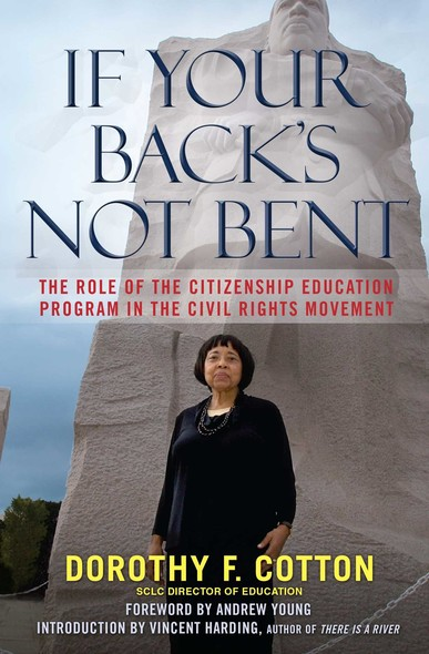 If Your Back's Not Bent : The Role of the Citizenship Education Program in the Civil Rights Movement