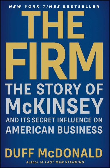 The Firm : The Story of McKinsey and Its Secret Influence on American Business
