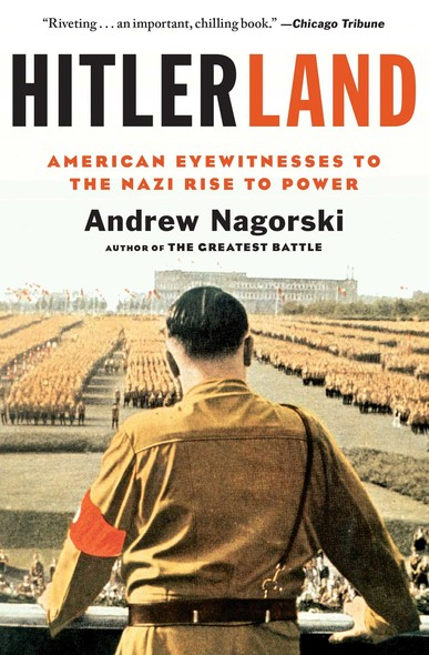 Hitlerland : American Eyewitnesses to the Nazi Rise to Power
