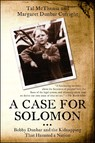A Case for Solomon : Bobby Dunbar and the Kidnapping That Haunted a Nation