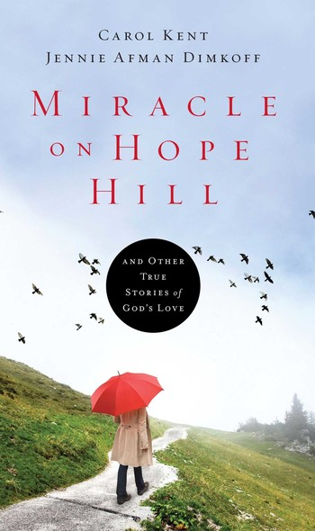 Miracle on Hope Hill : And Other True Stories of God's Love