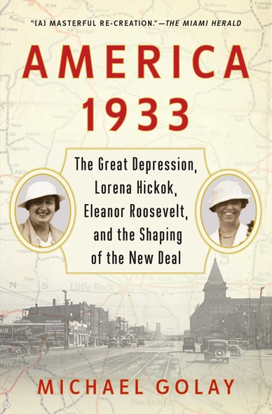 America 1933 : The Great Depression, Lorena Hickok, Eleanor Roosevelt, and the Shaping of the New Deal