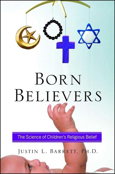 Born Believers : The Science of Children's Religious Belief