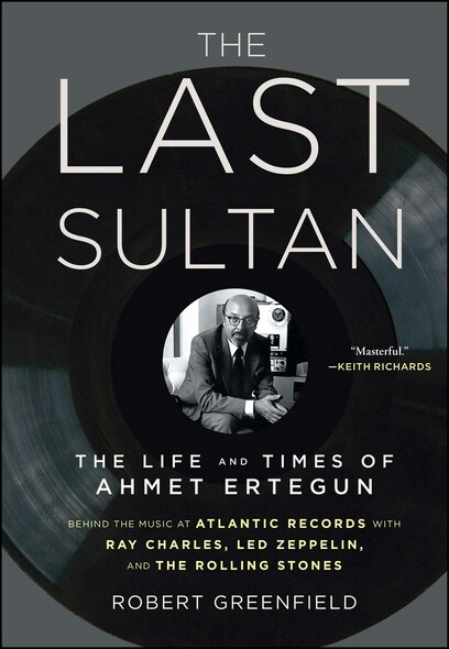 The Last Sultan : The Life and Times of Ahmet Ertegun
