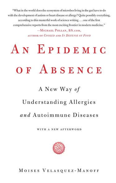 An Epidemic of Absence : A New Way of Understanding Allergies and Autoimmune Diseases