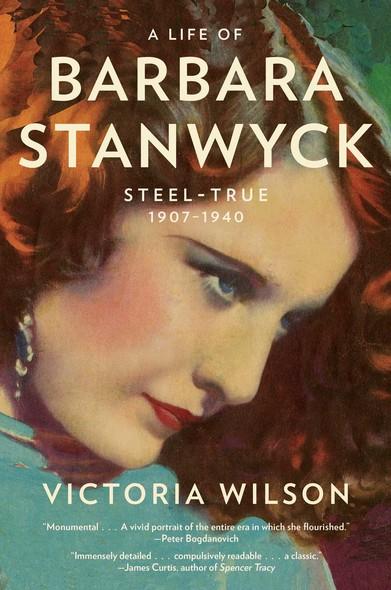 A Life of Barbara Stanwyck : Steel-True 1907-1940