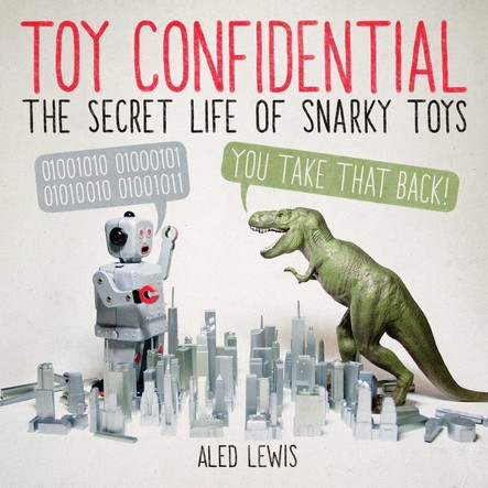 Toy Confidential : The Secret Life of Snarky Toys
