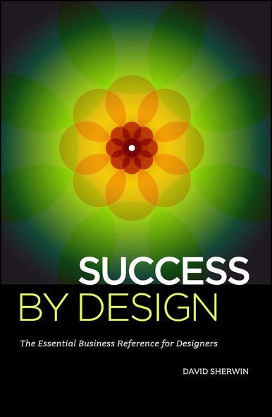 Success By Design : The Essential Business Reference for Designers