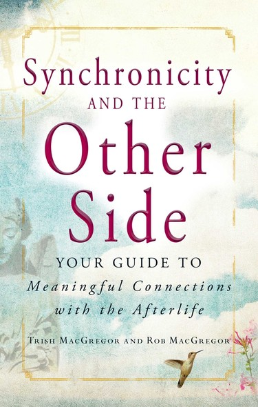 Synchronicity and the Other Side : Your Guide to Meaningful Connections with the Afterlife