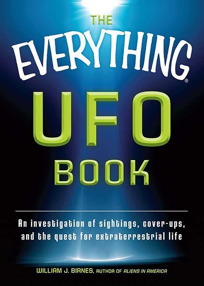 The Everything UFO Book : An investigation of sightings, cover-ups, and the quest for extraterrestial life